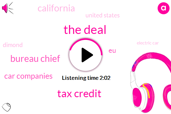 The Deal,Tax Credit,Bloomberg,Bureau Chief,Car Companies,EU,California,United States,Dimond,Electric Car,Detroit,David Welsh,Chevy,Evan,Seventy Five Hundred Dollars,Seventy Five Hundred Hours,One Percent,Five Years