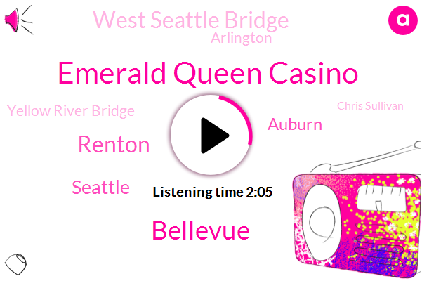 Emerald Queen Casino,Bellevue,Renton,Seattle,Auburn,West Seattle Bridge,Arlington,Yellow River Bridge,Chris Sullivan,Newcastle,Lake Bridges,Tacoma Corps,Felix,Everett,Puyallup