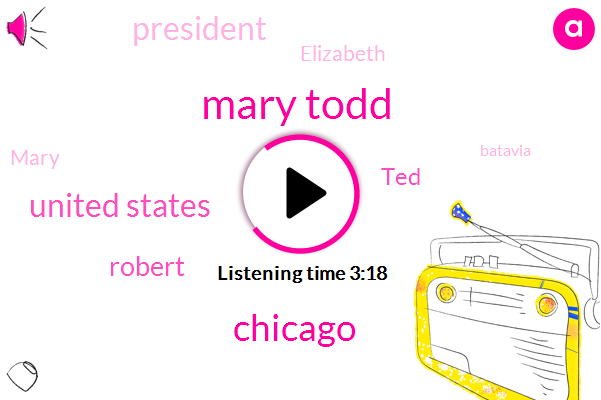 Mary Todd,Chicago,United States,Robert,TED,President Trump,Elizabeth,Mary,Batavia,Lincoln State,Bellevue,Springfield,Willy,PA,Dr. Richard Peterson,Illinois