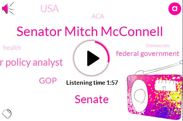 Senator Mitch Mcconnell,Senate,Senior Policy Analyst,GOP,Federal Government,USA,ACA
