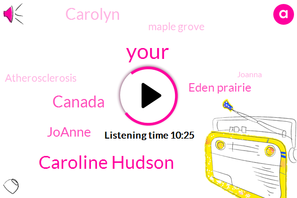 Caroline Hudson,Canada,Joanne,Eden Prairie,Carolyn,Maple Grove,Atherosclerosis,Joanna,Weiser,Rico,Andre,Diabetes,Thirty Years,One Hour