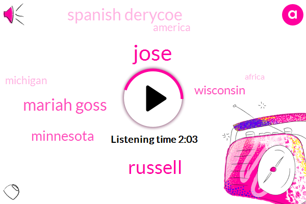 Jose,Russell,Mariah Goss,Minnesota,Wisconsin,Spanish Derycoe,America,Michigan,Africa,New York,One Thousand Seven Hundred Square Miles,One Hundred Two Hours
