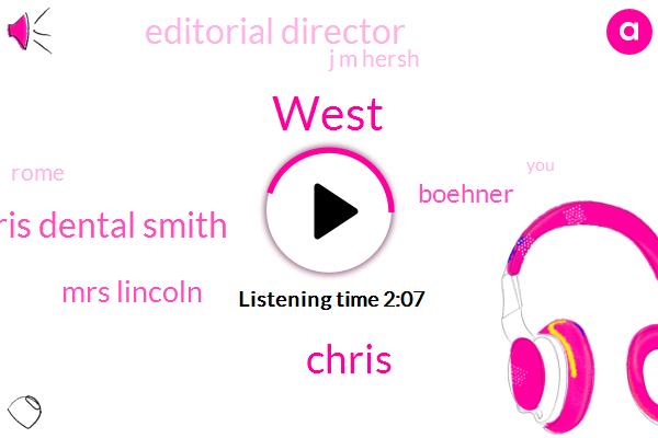 West,Chris,Chris Dental Smith,Mrs Lincoln,Boehner,Editorial Director,J M Hersh,Rome,Milk