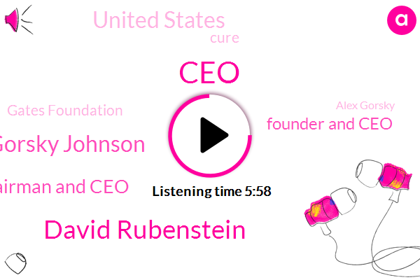David Rubenstein,Alex Gorsky Johnson,Chairman And Ceo,CEO,Founder And Ceo,United States,Cure,Gates Foundation,Alex Gorsky,Amazon,Whole Foods Co,Harriet Bloomberg,Government,Mackey,Bill Melinda Gates Foundation,Europe,Gorski,CDC