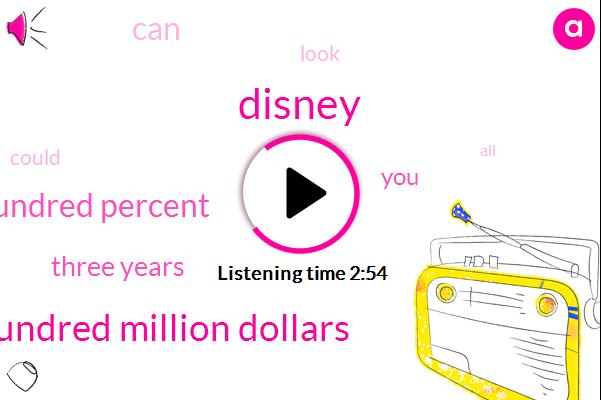 Disney,Nine Hundred Million Dollars,One Hundred Percent,Three Years