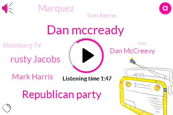 Dan Mccready,Republican Party,Rusty Jacobs,Mark Harris,Dan Mccreevy,Marquez,Tom Keene,Bloomberg Tv,DAN,North Carolina,Executive Director,Lisa,Reporter,Editor