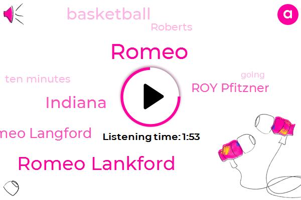 Romeo,Romeo Lankford,Indiana,Romeo Langford,Roy Pfitzner,Basketball,Roberts,Ten Minutes