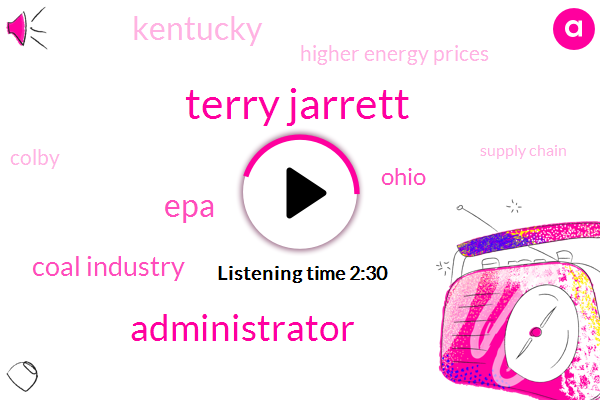 Terry Jarrett,Administrator,EPA,Coal Industry,Ohio,Kentucky,Higher Energy Prices,Colby,Supply Chain,Horta,Missouri,Scott Pruitt,Executive,Two Hundred Forty Million Tonnes,Twenty Thirty Forty Years,Eight Years