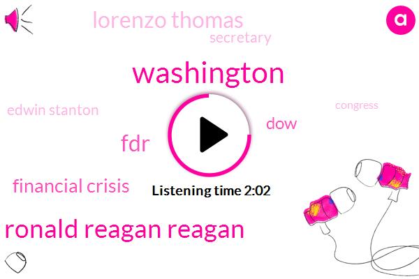 Washington,Ronald Reagan Reagan,FDR,Financial Crisis,DOW,Lorenzo Thomas,Secretary,Edwin Stanton,Congress,President Trump,America,Ronald Reagan,Andrew Johnson,Forty Years