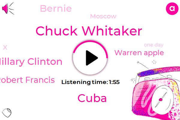 Chuck Whitaker,Cuba,Hillary Clinton,Robert Francis,Warren Apple,Bernie,Moscow,X,One Day
