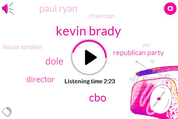 Kevin Brady,CBO,Dole,Director,Republican Party,Paul Ryan,Chairman,House Speaker,Three Percent,Twenty Seven Percent,Twopercent
