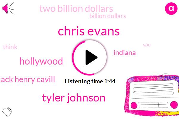 Chris Evans,Tyler Johnson,Hollywood,Jack Henry Cavill,Indiana,Two Billion Dollars,Billion Dollars