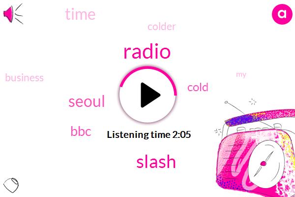 Radio,Slash,Seoul,BBC,Cold,Time,Colder