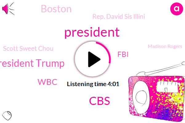 President Trump,CBS,WBC,FBI,Rep. David Sis Illini,Boston,Scott Sweet Chou,Madison Rogers,Donald Trump,Republican National Committee,Rhode Island,Federal District Court,Braintree,United States
