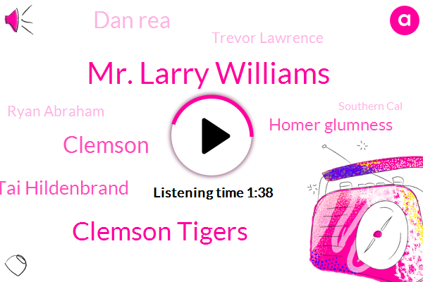 Mr. Larry Williams,Clemson Tigers,Clemson,Tai Hildenbrand,Football,Homer Glumness,Dan Rea,Trevor Lawrence,Ryan Abraham,Southern Cal,Alabama,Six Years