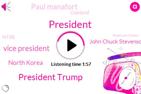 President Trump,Vice President,ABC,North Korea,John Chuck Stevenson,Paul Manafort,Oakland,Ntsb,Financial Crimes,Senate,FAA,Adam Kelsey,Virginia,Texas,Pence,Maryland