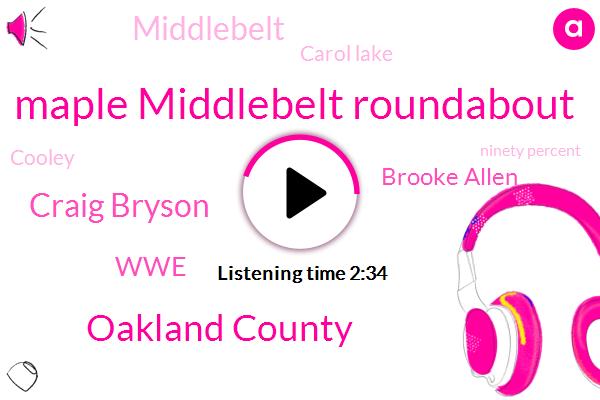 Maple Middlebelt Roundabout,Oakland County,Craig Bryson,WWE,Brooke Allen,Middlebelt,Carol Lake,Cooley,Ninety Percent,Fifty Percent