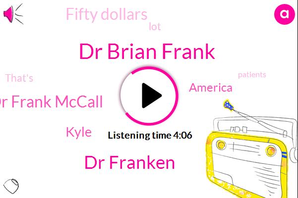 Dr Brian Frank,Dr Franken,Dr Frank Mccall,Kyle,America,Fifty Dollars