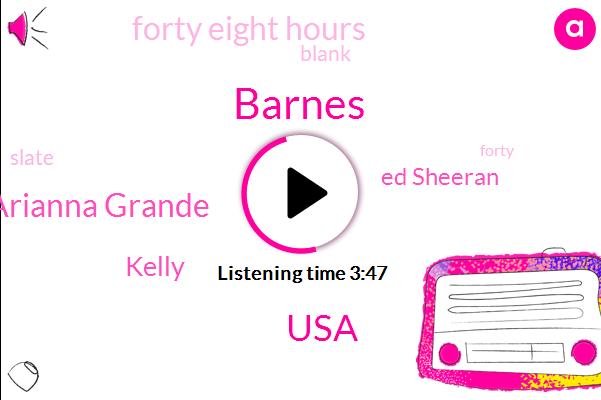 Barnes,USA,Arianna Grande,Kelly,Ed Sheeran,Forty Eight Hours