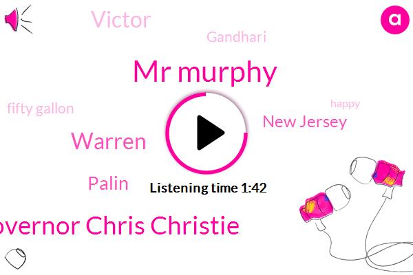 Mr Murphy,Governor Chris Christie,Warren,Palin,New Jersey,Victor,Gandhari,Fifty Gallon