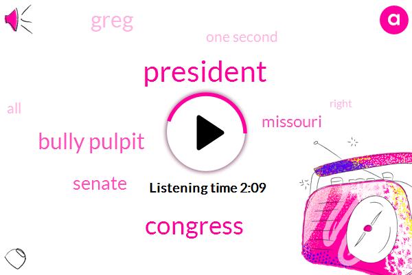 President Trump,Congress,Bully Pulpit,Senate,Missouri,Greg,One Second