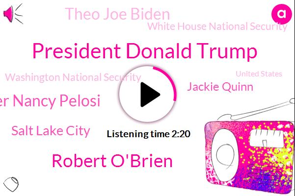 President Donald Trump,Robert O'brien,House Speaker Nancy Pelosi,Salt Lake City,Jackie Quinn,Theo Joe Biden,White House National Security,Washington National Security,United States,Congress,Boulder,China,Colorado,Iran,Mitch Mcconnell,U. S,Rita Foley,Washington