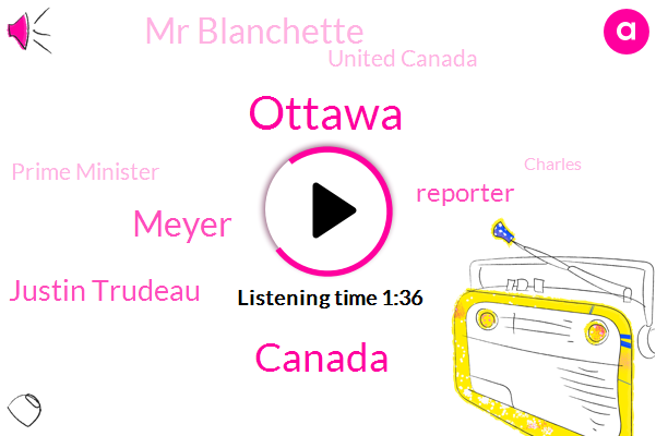 Ottawa,Meyer,Canada,Justin Trudeau,Reporter,Mr Blanchette,United Canada,Prime Minister,Charles,Alberta,France