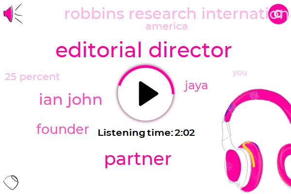 Editorial Director,Partner,Ian John,Founder,Jaya,Robbins Research International,America,Tony,25 Percent