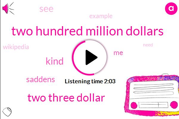 Two Hundred Million Dollars,Two Three Dollar
