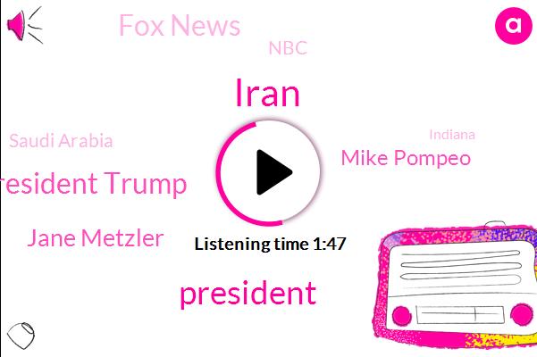 President Trump,Iran,Jane Metzler,Mike Pompeo,Fox News,NBC,Saudi Arabia,Indiana,John Bolton,United States,United Arab Emirates,Twitter,Mexico,FOX,Scott,Israel,Christina Coleman,RON