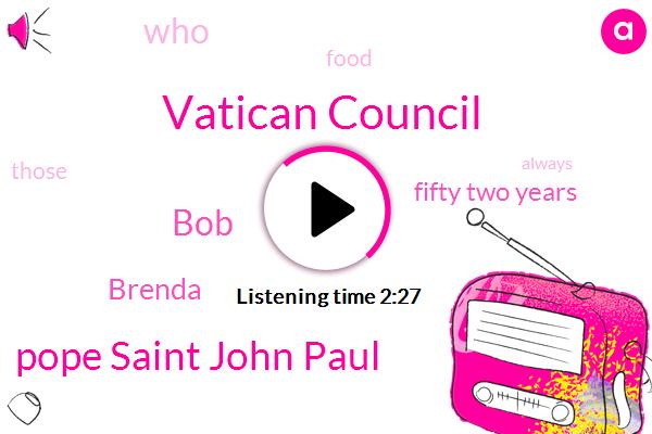 Vatican Council,Pope Saint John Paul,BOB,Brenda,Fifty Two Years