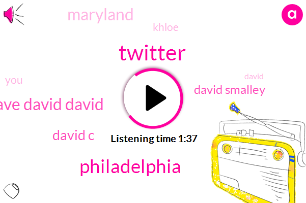 Twitter,Philadelphia,Dave Dave David David,David C,David Smalley,Maryland,Khloe