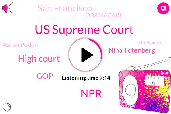 Us Supreme Court,NPR,High Court,Nina Totenberg,GOP,San Francisco,Obamacare,Aaron Peskin,Mitt Romney,Claudia Chrysalis,Donald Trump,Khun,Congress,Texas,Supervisor,Lisa Murkowski,Collins,Washington