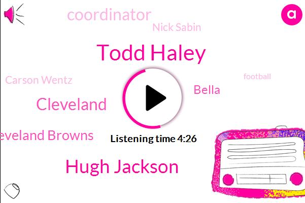 Todd Haley,Hugh Jackson,Cleveland,Cleveland Browns,Coordinator,Bella,Nick Sabin,Carson Wentz,Football,Bernie,Bill Belichick,Baker Mayfield,Bela,Greg Williams,General Manager