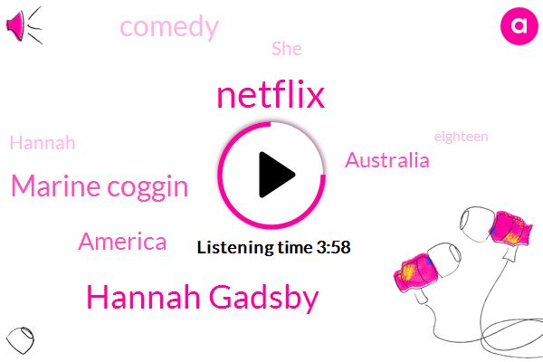 Hannah Gadsby,Netflix,Marine Coggin,America,Australia