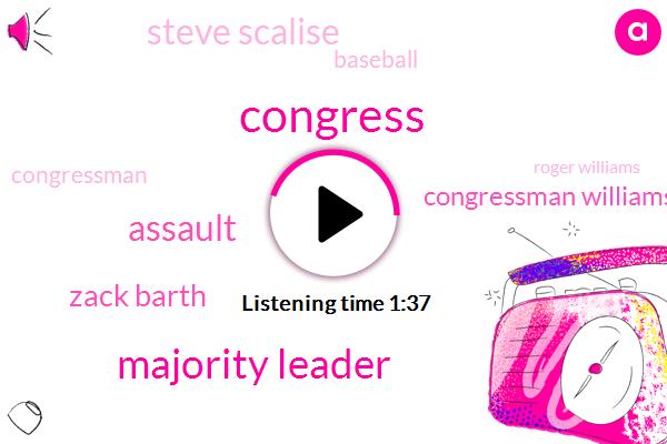 Congress,Majority Leader,Assault,Zack Barth,Congressman Williams,Steve Scalise,Baseball,Congressman,Roger Williams,Capitol Police,David Bailey,America