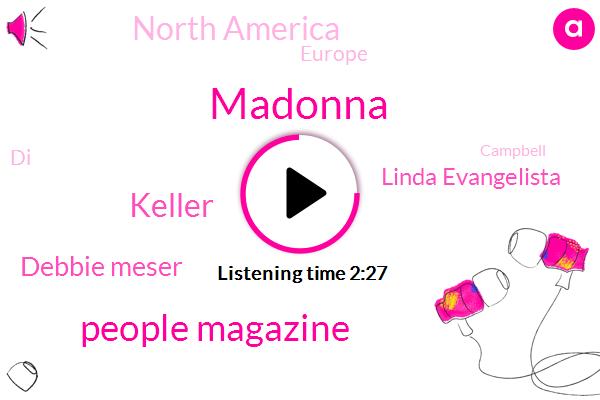 Madonna,People Magazine,Keller,Debbie Meser,Linda Evangelista,North America,Europe,DI,Campbell,One Hundred Percent,One Day
