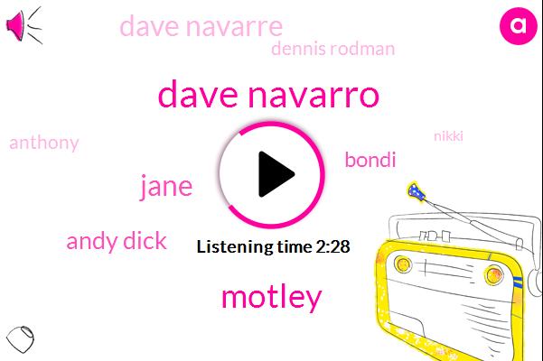Dave Navarro,Motley,Jane,Andy Dick,Bondi,Dave Navarre,Dennis Rodman,Anthony,Nikki,David Carbon