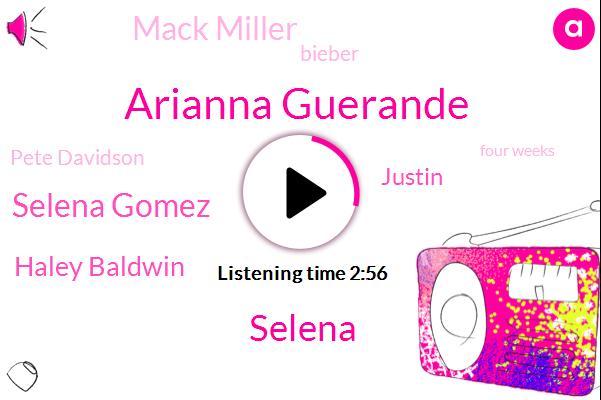 Arianna Guerande,Selena,Selena Gomez,Haley Baldwin,Justin,Mack Miller,Bieber,Pete Davidson,Four Weeks
