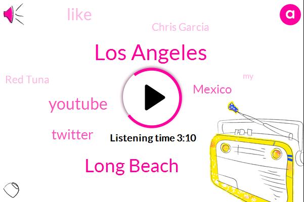 Los Angeles,Long Beach,Youtube,Twitter,Mexico,Chris Garcia,Red Tuna