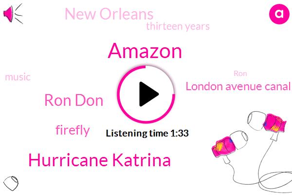 Amazon,Hurricane Katrina,Ron Don,Firefly,London Avenue Canal,New Orleans,Thirteen Years