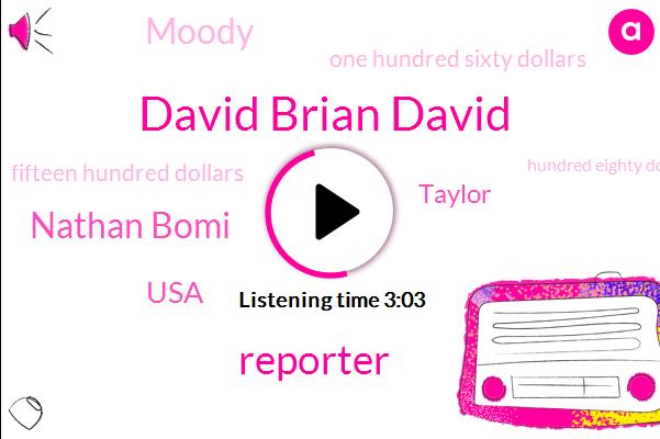 David Brian David,Nathan Bomi,Reporter,USA,Taylor,Moody,One Hundred Sixty Dollars,Fifteen Hundred Dollars,Hundred Eighty Dollars