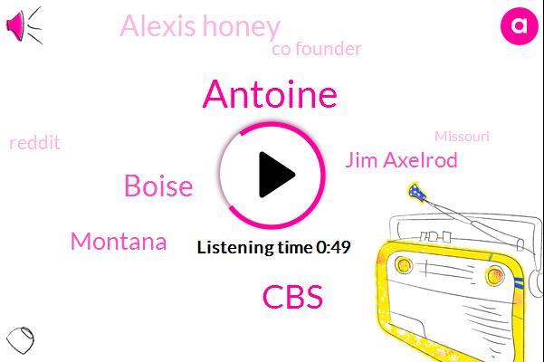 Antoine,CBS,Boise,Montana,Jim Axelrod,Alexis Honey,Co Founder,Reddit,Missouri,Lake Of,Jeff Beer