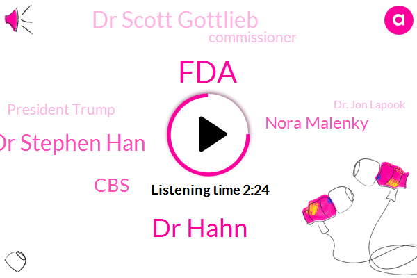FDA,Dr Hahn,Dr Stephen Han,Nora Malenky,CBS,Dr Scott Gottlieb,Commissioner,President Trump,Dr. Jon Lapook,Siri,John