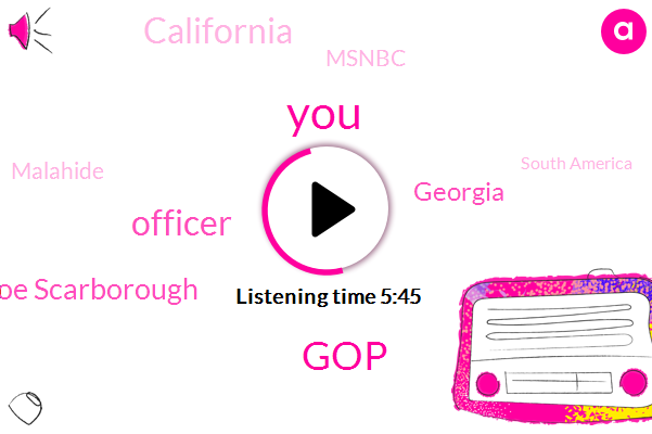 GOP,Officer,Joe Scarborough,Georgia,California,Msnbc,Malahide,South America,Jack,San Francisco,John,LA,Sacramento,Four Months,Two Years,One Day