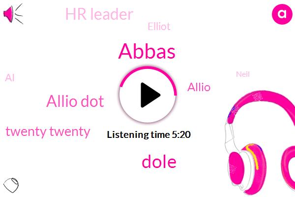 Abbas,Dole,Allio Dot,Twenty Twenty,Allio,Hr Leader,Elliot,AI,Writer,Neil,Juta Overburdening,Amodio,Elliott,Walmart Hilton,Costa High,Hughes,Sixty Percent