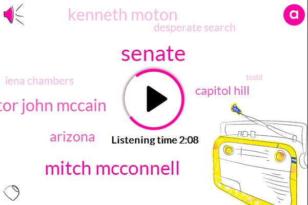 Senate,Mitch Mcconnell,Senator John Mccain,Arizona,Capitol Hill,Kenneth Moton,Desperate Search,Iena Chambers,Todd,Majority Leader,Washington,ABC,Houston,Fifty Percent,10 Percent,One Week,Onemonth,Six Feet,24Hour