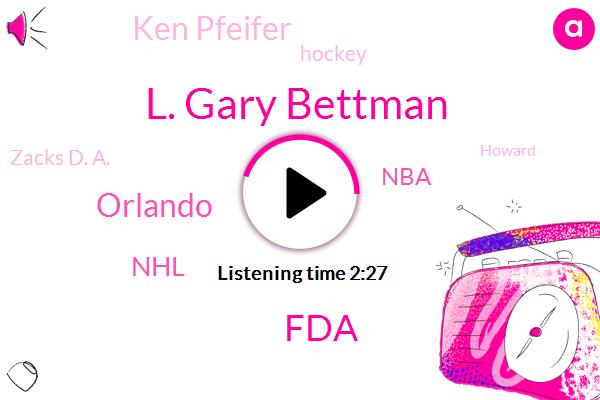 L. Gary Bettman,FDA,Orlando,NHL,NBA,Ken Pfeifer,Hockey,Zacks D. A.,Howard,Warwick New York,Rosie,Zacks Da,N. H.,Adam,BOB