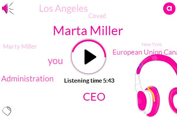 Marta Miller,CEO,Trump Administration,European Union Canada,Los Angeles,Covad,Marty Miller,New York,America,Texas,Yuji,Lefty Production,Barney,Marta,Retail,China,Co Founder