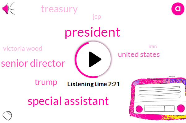 Special Assistant,President Trump,Senior Director,Donald Trump,United States,Treasury,JCP,Victoria Wood,Iran,Barack Obama,Eighty Days